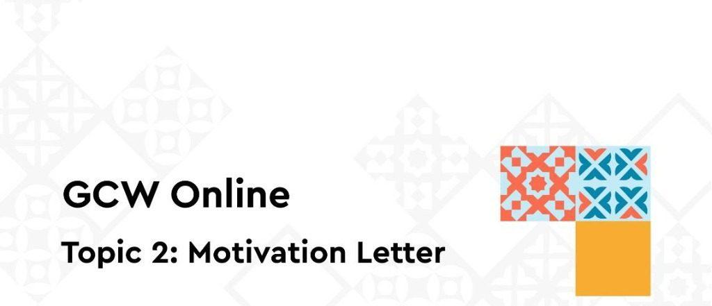 Global Competencies Workshop (GCW) Topic 2 : Motivation Letter