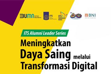 ITS Alumni Leader Series 2020 : Meningkatkan Daya Saing Melalui Transformasi Digital
